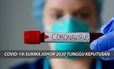 COVID-19: SUKMA Johor 2020 Tunggu Keputusan